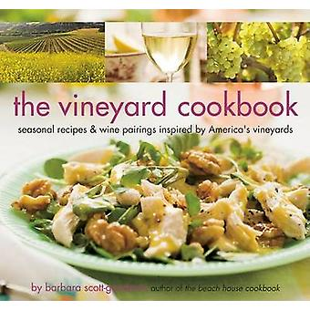 The Vineyard Cookbook - Seasonal Recipes and Wine Pairings Inspired by