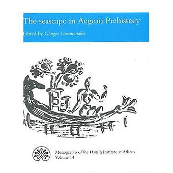 Seascape in Aegean Prehistory by Giorgos Vavouranakis - 9788779345713