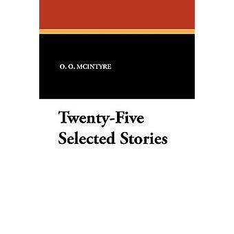 TwentyFive Selected Stories by McIntyre & O. O.