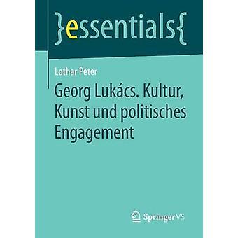 Georg Lukcs. Kultur Kunst und politisches Engagement by Peter & Lothar