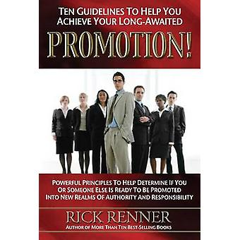 Ten Guidelines to Help You Achieve Your Long-Awaited Promotion! by Ri