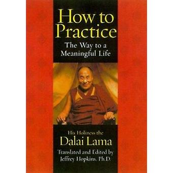 How to Practice - The Way to a Meaningful Life by Dalai Lama - 9780743