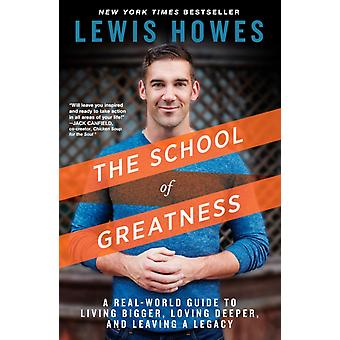 The School of Greatness  A RealWorld Guide to Living Bigger Loving Deeper and Leaving a Legacy by Lewis Howes