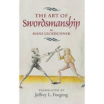 IThe Art of SwordsmanshipI by Hans Leckuchner by Jeffrey L. Forgeng