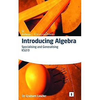 Introducing Algebra 2 2  Specialising and Generalising by Dr Graham Lawler & Edited by James Craig