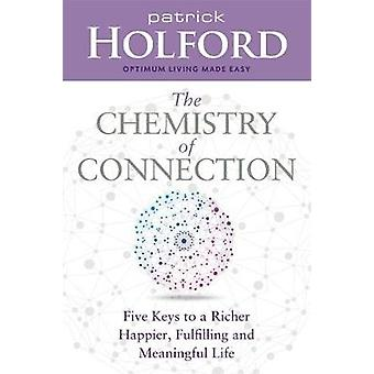 The Chemistry of Connection  Five Keys to a Richer Happier Fulfilling and Meaningful Life by Patrick Holford