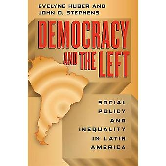 Democracy and the Left by Evelyne HuberJohn D. Stephens