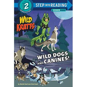 Wild Dogs and Canines by Martin KrattChris Kratt