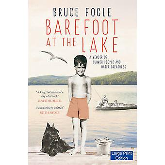 Barefoot at the Lake A Memoir of Summer People and Water Creatures Large Print Edition by Fogle & Bruce