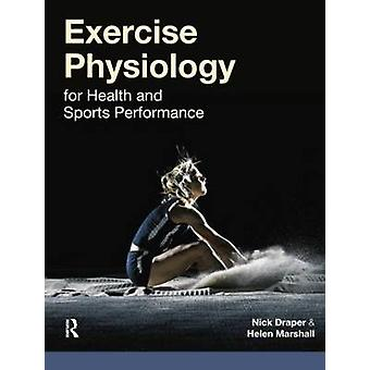 Exercise Physiology  for Health and Sports Performance by Nick Draper & Helen Marshall