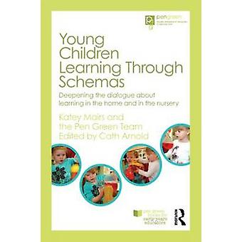 Young Children Learning Through Schemas by Mairs & Katey Formerly Pen Green Centre & UKThe Pen Green Team