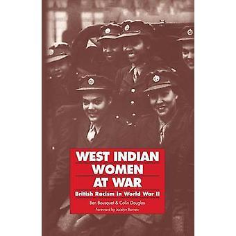 West Indian Women at War British Racism in World War II by Bousquet & Ben