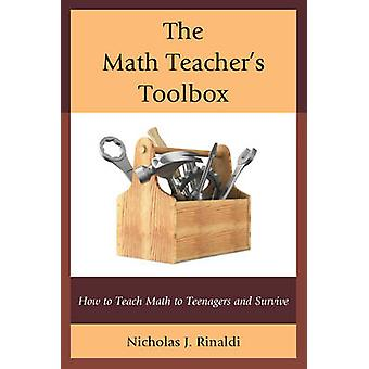 The Math Teachers Toolbox How to Teach Math to Teenagers and Survive by Rinaldi & Nicholas J.
