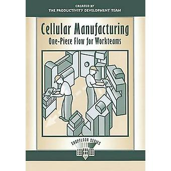 Cellular Manufacturing One Piece Flow for Workteams by Productivity Development Team Productiv
