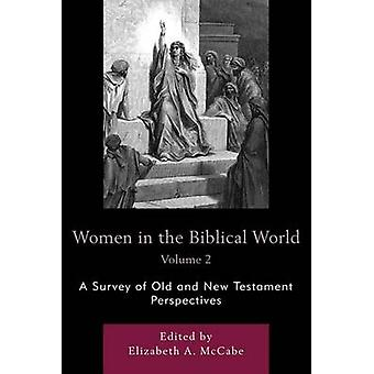 Women in the Biblical World A Survey of Old and New Testament Perspectives by McCabe & Elizabeth