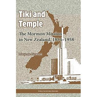 Tiki and Temple The Mormon Mission in New Zealand 18541958 by Newton & Marjorie