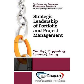 Strategic Leadership of Portfolio and Project Management Bridging the Gaps Between Setting and Executing Strategy by Kloppenborg & Timothy J.