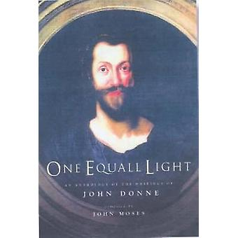 One Equall Light An Anthology of the Writings of John Donne by Donne & John