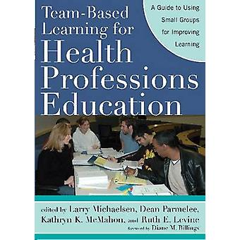 Team-Based Learning for Health Professions Education - A Guide to Usin