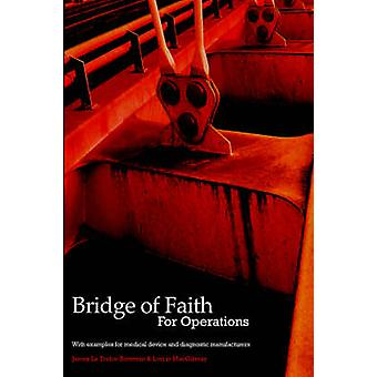 Bridge of Faith for Operations with Examples for Medical Device and Diagnostic Manufacturers by La TrobeBateman & James