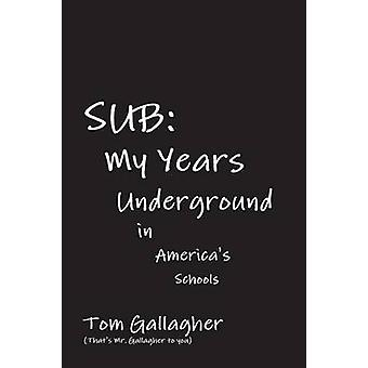 Sub My Years Underground in Americas Schools door Gallagher & Tom