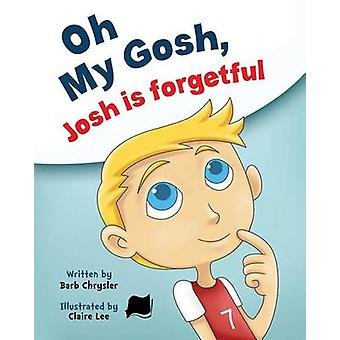 Oh My Gosh Josh Is Forgetful by Chrysler & Barb