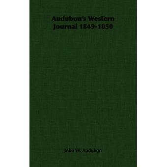 Audubons Western Journal 18491850 by Audubon & John W.