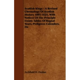 Scottish Kings  A Revised Chronology of Scottish History 10051625 with Notices of the Principle Events Tables of Regnal Years Pedigrees Calenders by Dunbar & Archibald H.