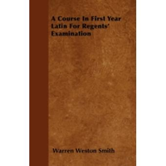 A Course In First Year Latin For Regents Examination by Smith & Warren Weston
