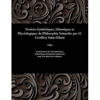 Notions Synthtiques Historiques et Physiologiques de Philosophie Naturelle par M. Geoffroy SaintHilarie by SaintHilaire & Geoffroy