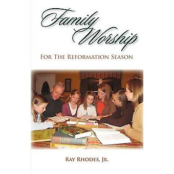 Family Worship for the Reformation Season by Rhodes & Ray