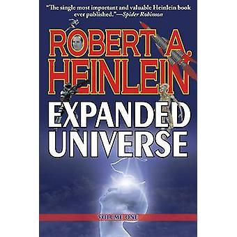 Robert Heinleins Expanded Universe Volume One by Heinlein & Robert A.