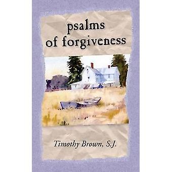 Psalms and Forgiveness by Brown & S.J. Timothy