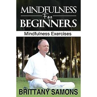 Mindfulness for Beginners Mindfulness Exercises by Samons Brittany