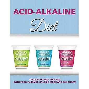 AcidAlkaline Diet Track Your Diet Success with Food Pyramid Calorie Guide and BMI Chart by Publishing LLC & Speedy