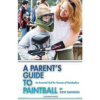 A Parents Guide to Paintball by Davidson & Steve