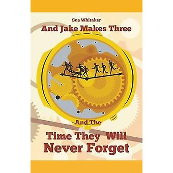 And Jake Makes Three And The Time They Will Never Forget by Whitaker & Sue