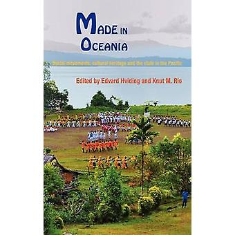 Made in Oceania Social Movements Cultural Heritage and the State in the Pacific by Hviding & Edvard