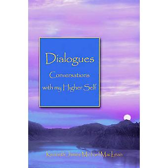 Dialogues Conversations with My Higher Self by MacLean & Kenneth James