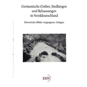 Germanische Grber Siedlungen und Behausungen in Norddeutschland by Wille & Hermann