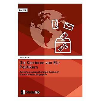 Die Karrieren von EUPolitikern. Zwischen supranationalem Anspruch und nationaler Biographie by Haack & Adrian