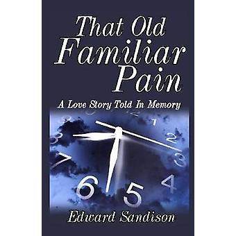 That Old Familiar Pain A Love Story Told In Memory by Sandison & Edward