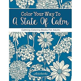 Color Your Way To A State Of Calm Calming Coloring Books For Adults by Activibooks