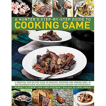 Hunters Step by Step Guide to Cooking Game by Robert Cuthbert & Andy Parle & Filmed photographed by Jake Eastham