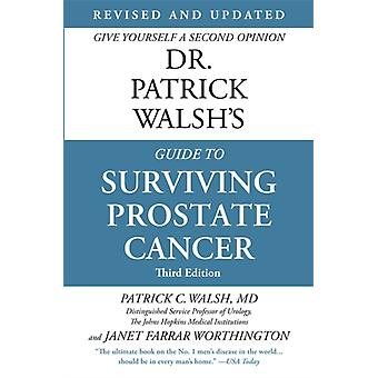 Dr. Patrick Walshs Guide to Surviving Prostate Cancer Four by Patrick C Walsh