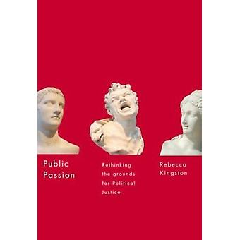 Public Passion - Rethinking the Grounds for Political Justice by Rebec
