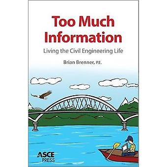 Too Much Information - Living the Civil Engineering Life by Brian Bren
