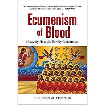 Ecumenism of Blood - Heavenly Hope for Earthly Communion by Hugh Somer