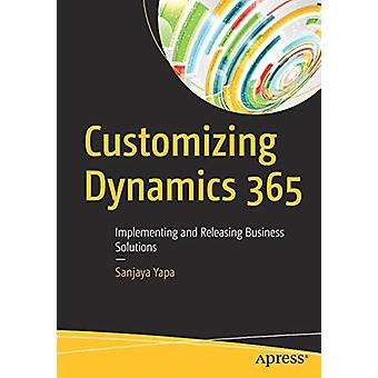 Customizing Dynamics 365 - Implementing and Releasing Business Solutio