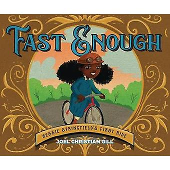 Fast Enough - Bessie Stringfield's First Ride by Joel Christian Gill -